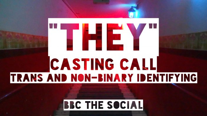 NEW trans BBC The Social web series casting call